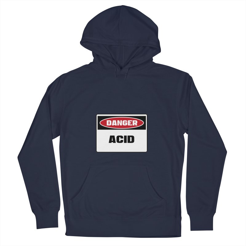 Safety First DANGER! ACID by Danger!Danger!™ Women's Pullover Hoody by 3rd World Man