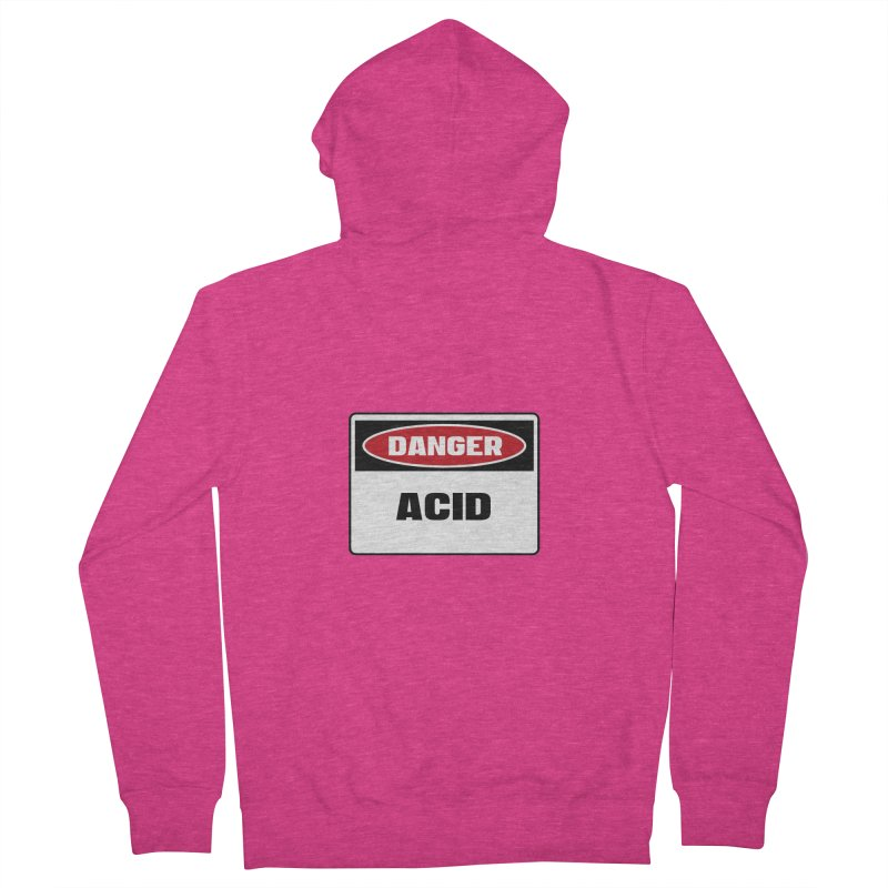 Safety First DANGER! ACID by Danger!Danger!™ Women's French Terry Zip-Up Hoody by 3rd World Man