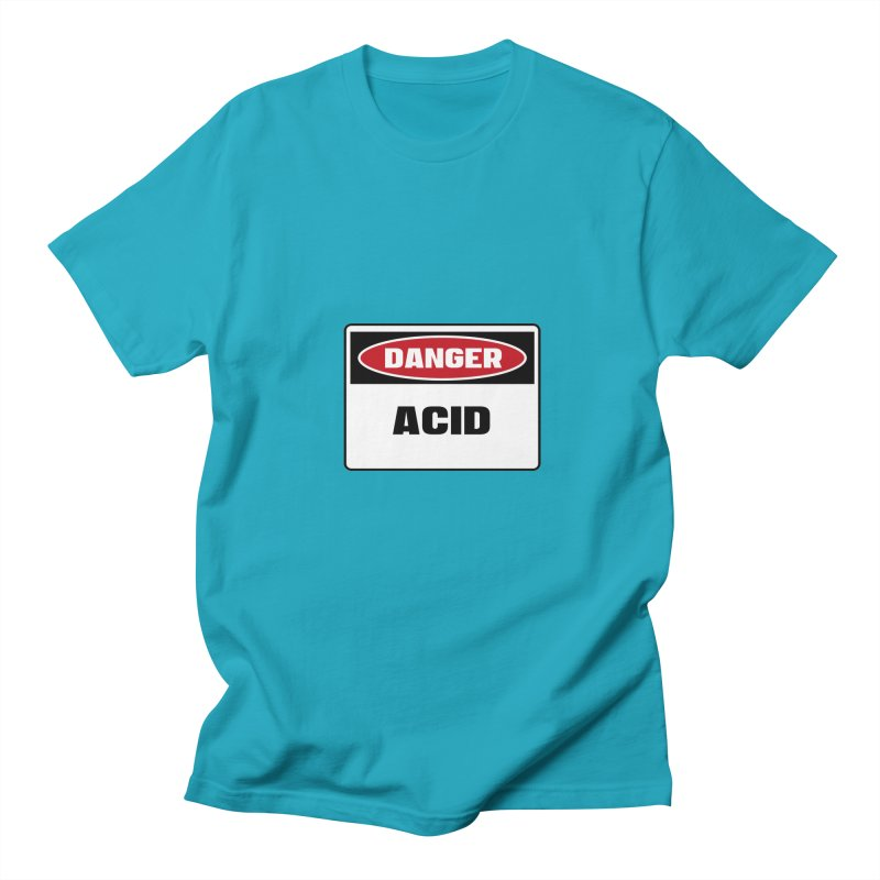 Safety First DANGER! ACID by Danger!Danger!™ Women's Regular Unisex T-Shirt by 3rd World Man