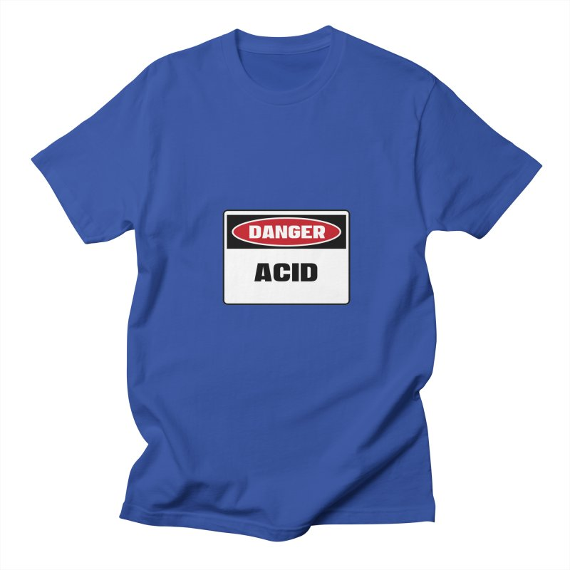 Safety First DANGER! ACID by Danger!Danger!™ Women's Regular Unisex T-Shirt by 3rd World Man