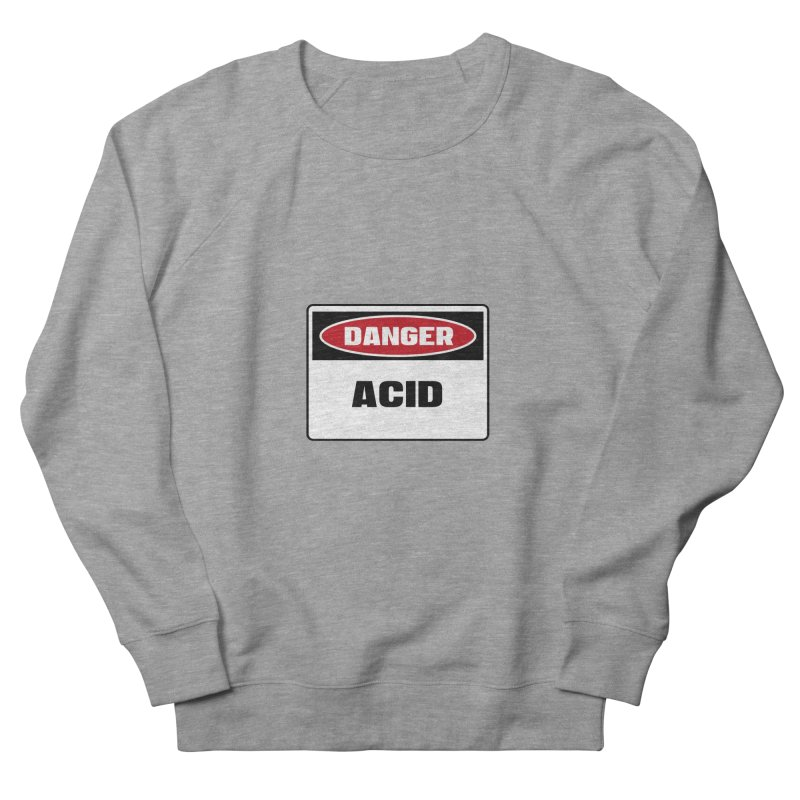 Safety First DANGER! ACID by Danger!Danger!™ Women's French Terry Sweatshirt by 3rd World Man