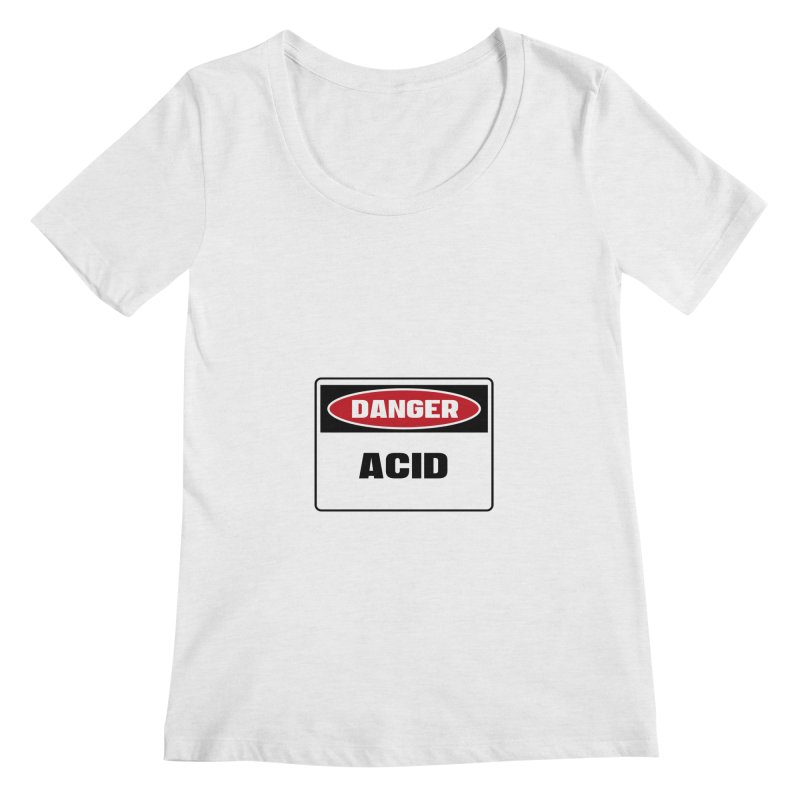 Safety First DANGER! ACID by Danger!Danger!™ Women's Scoop Neck by 3rd World Man