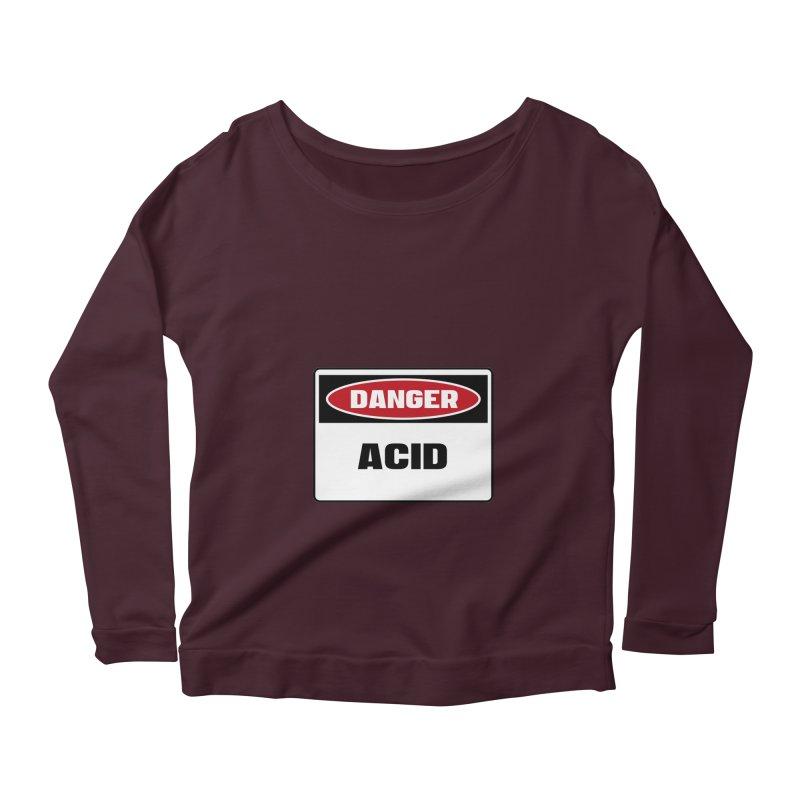 Safety First DANGER! ACID by Danger!Danger!™ Women's Scoop Neck Longsleeve T-Shirt by 3rd World Man
