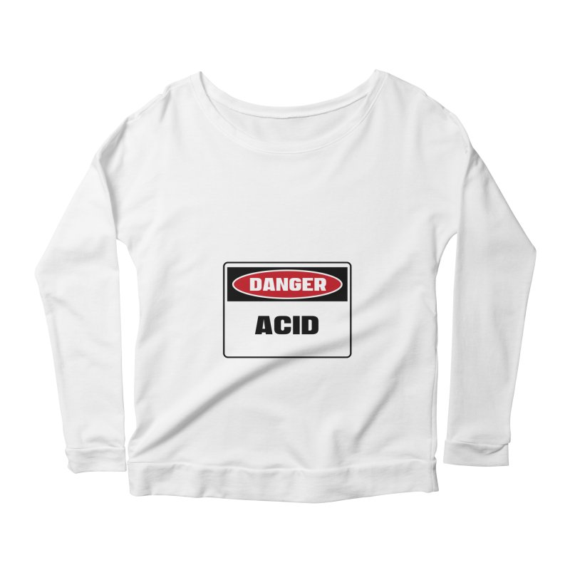 Safety First DANGER! ACID by Danger!Danger!™ Women's Scoop Neck Longsleeve T-Shirt by 3rd World Man