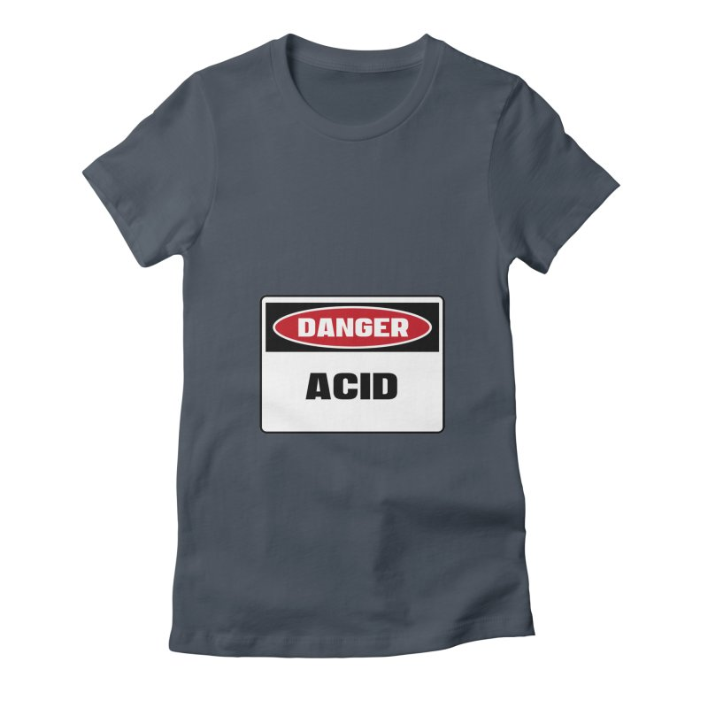 Safety First DANGER! ACID by Danger!Danger!™ Women's T-Shirt by 3rd World Man