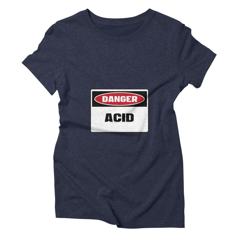Safety First DANGER! ACID by Danger!Danger!™ Women's Triblend T-shirt by 3rd World Man