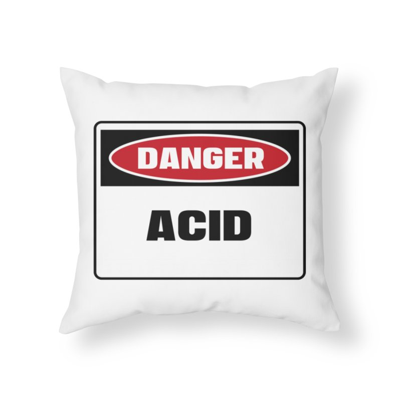 Safety First DANGER! ACID by Danger!Danger!™ Home Throw Pillow by 3rd World Man