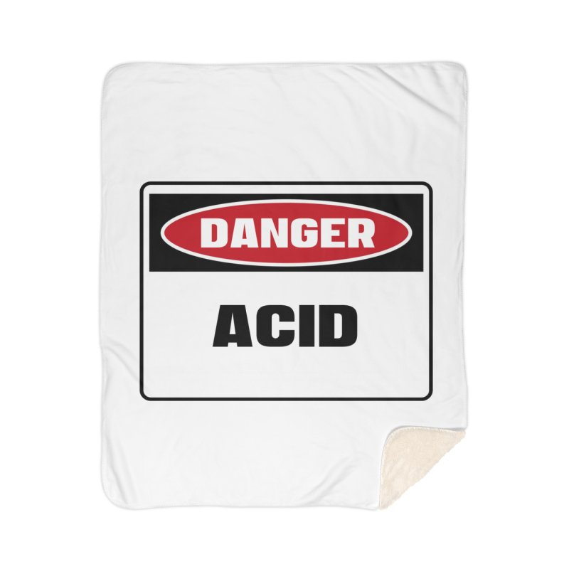 Safety First DANGER! ACID by Danger!Danger!™ Home Sherpa Blanket Blanket by 3rd World Man