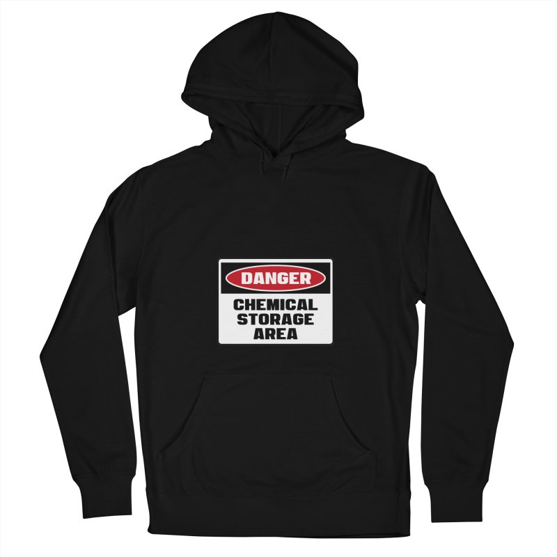 Safety First DANGER! CHEMICAL STORAGE AREA by Danger!Danger!™ Women's Pullover Hoody by 3rd World Man
