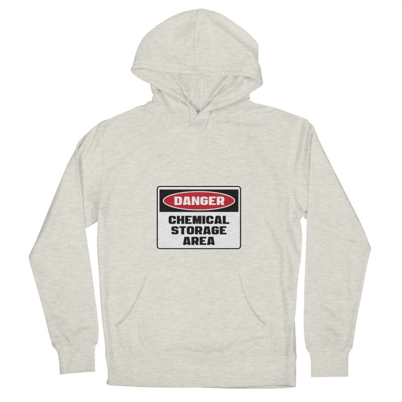 Safety First DANGER! CHEMICAL STORAGE AREA by Danger!Danger!™ Men's Pullover Hoody by 3rd World Man