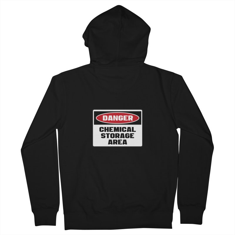 Safety First DANGER! CHEMICAL STORAGE AREA by Danger!Danger!™ Men's French Terry Zip-Up Hoody by 3rd World Man