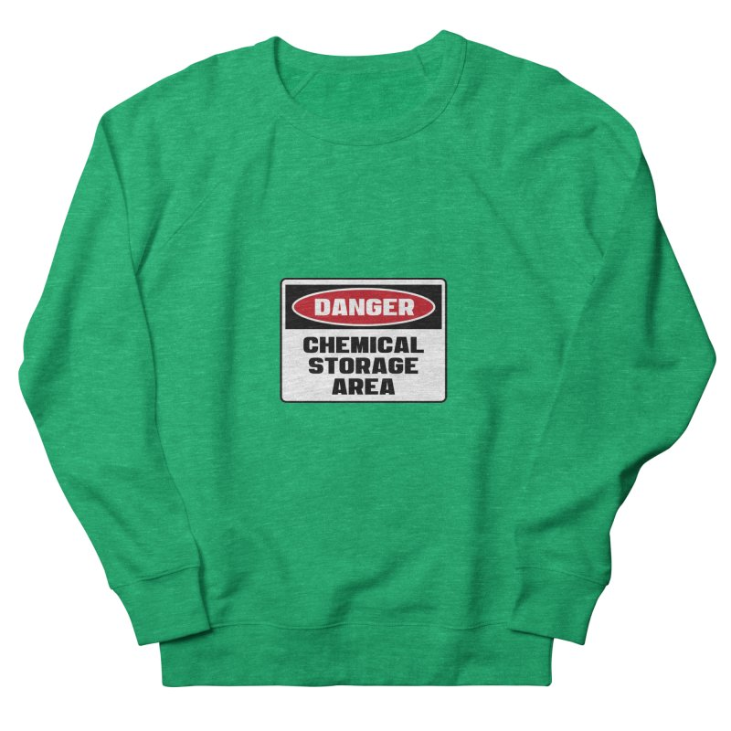 Safety First DANGER! CHEMICAL STORAGE AREA by Danger!Danger!™ Women's French Terry Sweatshirt by 3rd World Man