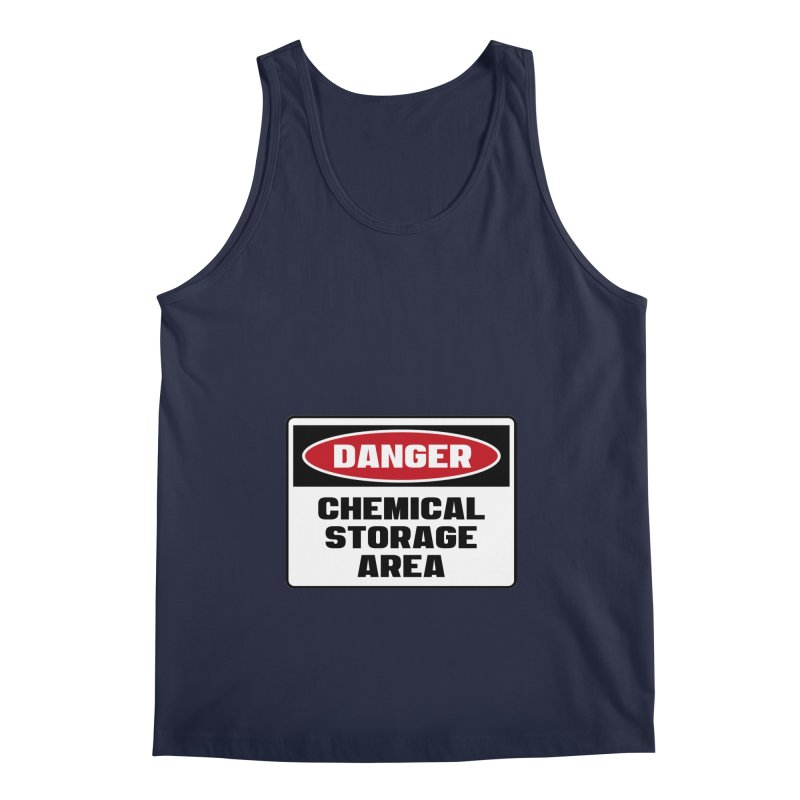Safety First DANGER! CHEMICAL STORAGE AREA by Danger!Danger!™ Men's Regular Tank by 3rd World Man
