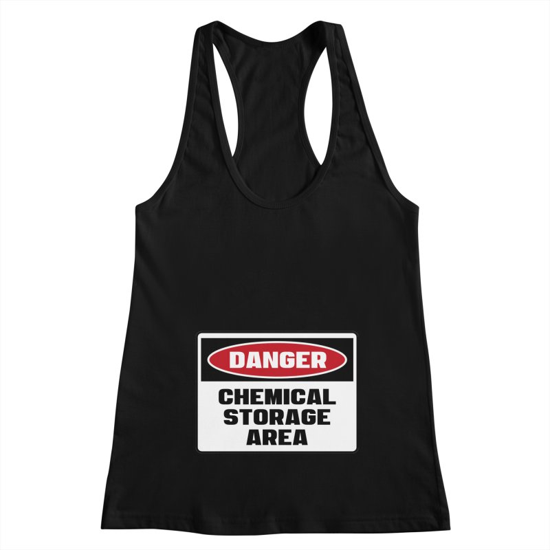 Safety First DANGER! CHEMICAL STORAGE AREA by Danger!Danger!™ Women's Racerback Tank by 3rd World Man