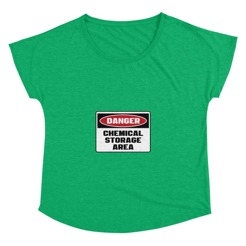 Safety First DANGER! CHEMICAL STORAGE AREA by Danger!Danger!™ Women's Dolman by 3rd World Man