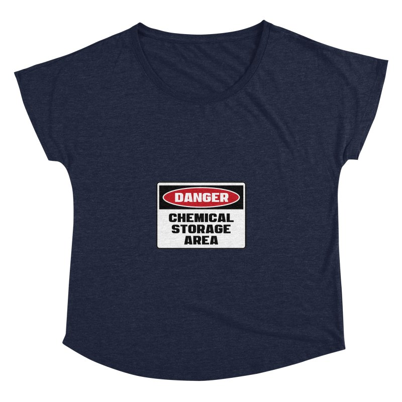 Safety First DANGER! CHEMICAL STORAGE AREA by Danger!Danger!™ Women's Dolman Scoop Neck by 3rd World Man