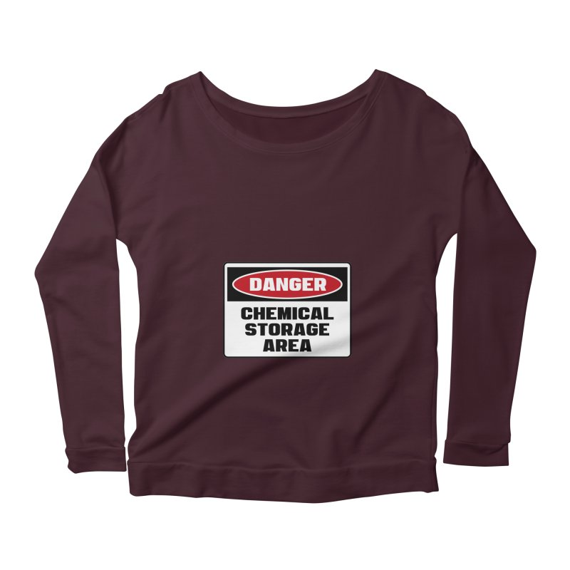 Safety First DANGER! CHEMICAL STORAGE AREA by Danger!Danger!™ Women's Scoop Neck Longsleeve T-Shirt by 3rd World Man