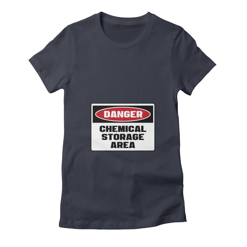 Safety First DANGER! CHEMICAL STORAGE AREA by Danger!Danger!™ Women's Fitted T-Shirt by 3rd World Man