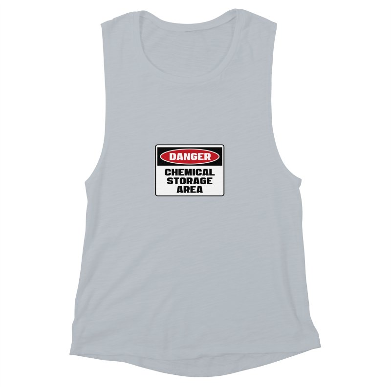 Safety First DANGER! CHEMICAL STORAGE AREA by Danger!Danger!™ Women's Muscle Tank by 3rd World Man