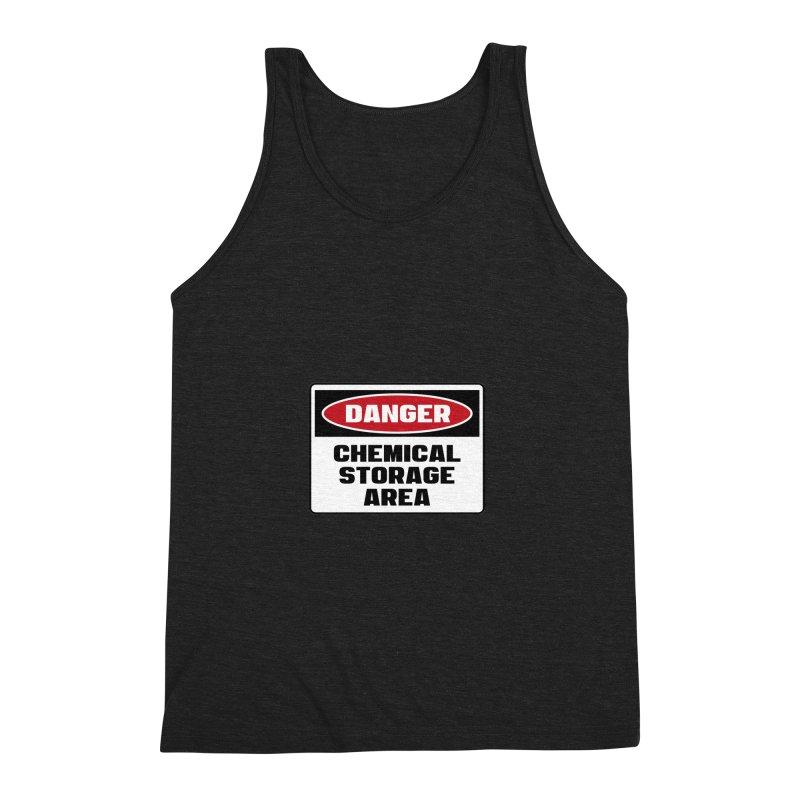 Safety First DANGER! CHEMICAL STORAGE AREA by Danger!Danger!™ Men's Triblend Tank by 3rd World Man