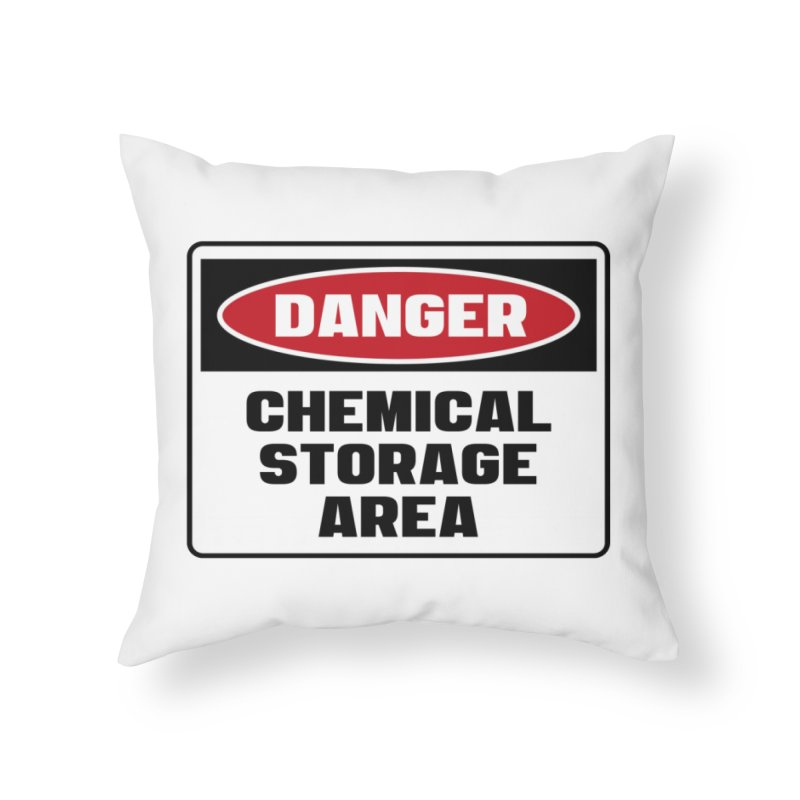Safety First DANGER! CHEMICAL STORAGE AREA by Danger!Danger!™ Home Throw Pillow by 3rd World Man