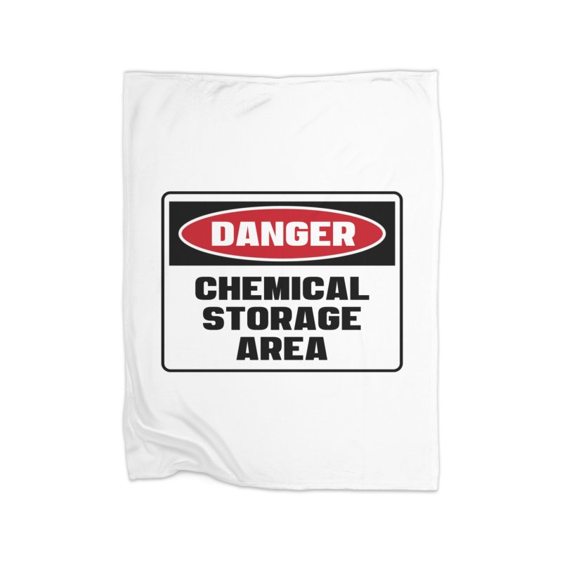 Safety First DANGER! CHEMICAL STORAGE AREA by Danger!Danger!™ Home Blanket by 3rd World Man