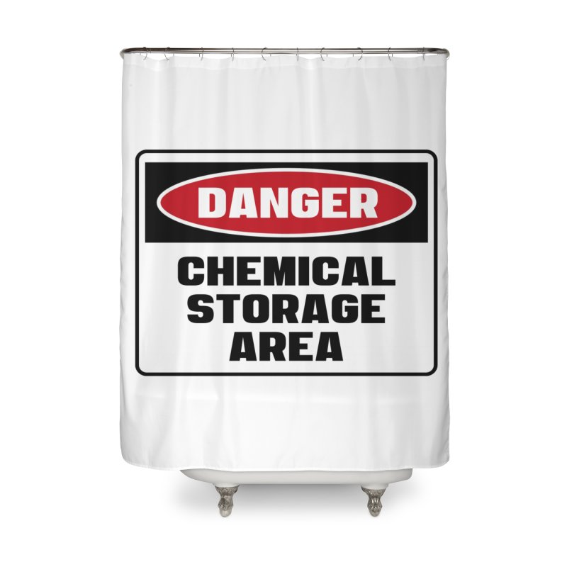 Safety First DANGER! CHEMICAL STORAGE AREA by Danger!Danger!™ Home Shower Curtain by 3rd World Man