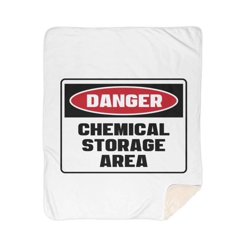 Safety First DANGER! CHEMICAL STORAGE AREA by Danger!Danger!™ Home Sherpa Blanket Blanket by 3rd World Man