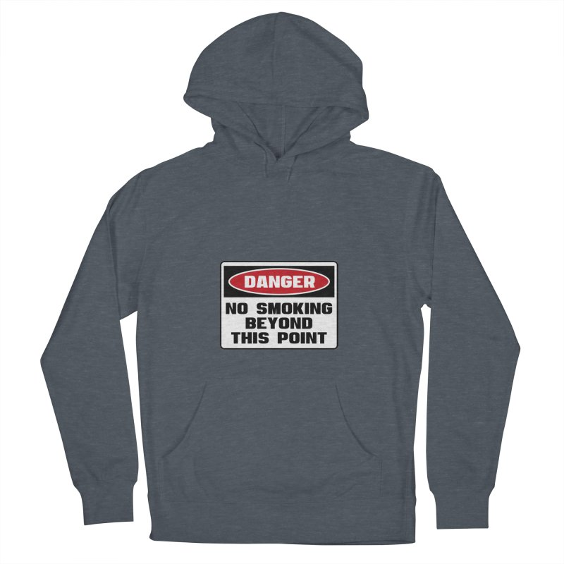 Safety First DANGER! NO SMOKING BEYOND THIS POINT by Danger!Danger!™ Women's French Terry Pullover Hoody by 3rd World Man