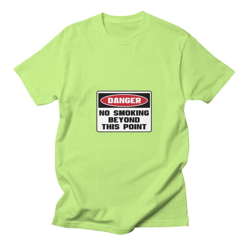 Safety First DANGER! NO SMOKING BEYOND THIS POINT by Danger!Danger!™ Women's Regular Unisex T-Shirt by 3rd World Man