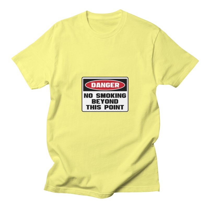 Safety First DANGER! NO SMOKING BEYOND THIS POINT by Danger!Danger!™ Women's Unisex T-Shirt by 3rd World Man