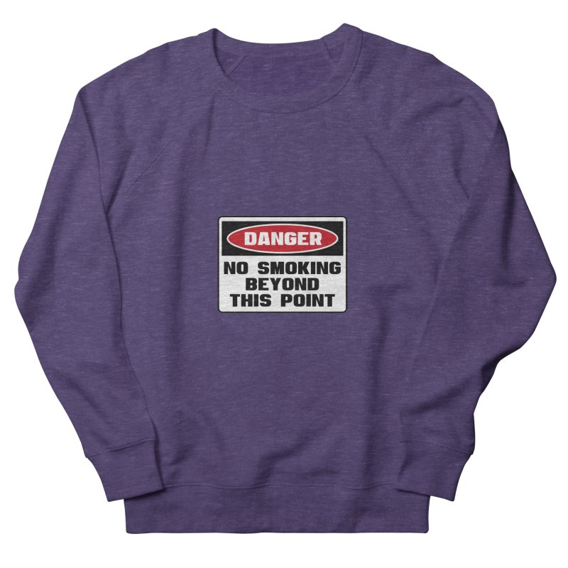 Safety First DANGER! NO SMOKING BEYOND THIS POINT by Danger!Danger!™ Women's Sweatshirt by 3rd World Man