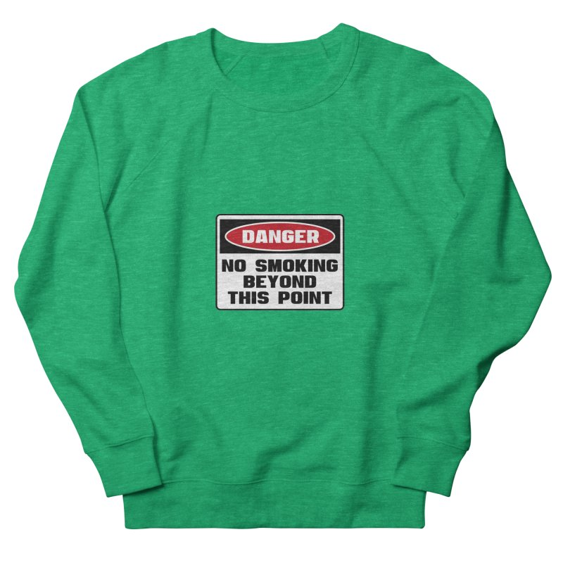 Safety First DANGER! NO SMOKING BEYOND THIS POINT by Danger!Danger!™ Men's Sweatshirt by 3rd World Man