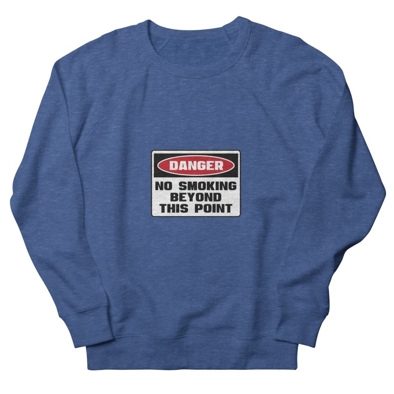 Safety First DANGER! NO SMOKING BEYOND THIS POINT by Danger!Danger!™ Men's Sweatshirt by 3rd World Man