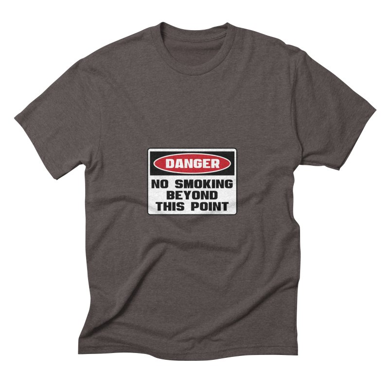 Safety First DANGER! NO SMOKING BEYOND THIS POINT by Danger!Danger!™ Men's Triblend T-shirt by 3rd World Man