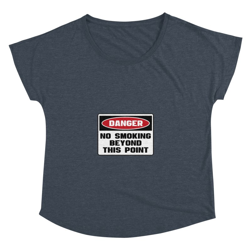 Safety First DANGER! NO SMOKING BEYOND THIS POINT by Danger!Danger!™ Women's Dolman by 3rd World Man