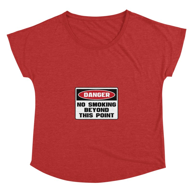 Safety First DANGER! NO SMOKING BEYOND THIS POINT by Danger!Danger!™ Women's Dolman Scoop Neck by 3rd World Man