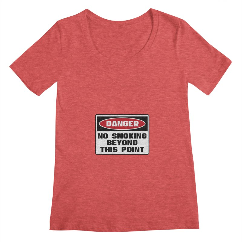 Safety First DANGER! NO SMOKING BEYOND THIS POINT by Danger!Danger!™ Women's Scoopneck by 3rd World Man