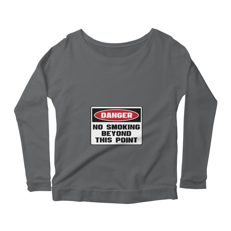Safety First DANGER! NO SMOKING BEYOND THIS POINT by Danger!Danger!™ Women's Longsleeve Scoopneck  by 3rd World Man