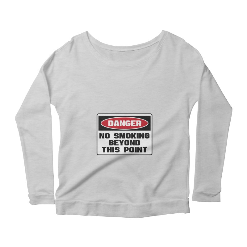 Safety First DANGER! NO SMOKING BEYOND THIS POINT by Danger!Danger!™ Women's Scoop Neck Longsleeve T-Shirt by 3rd World Man