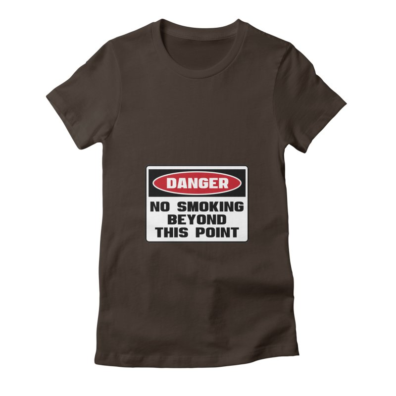 Safety First DANGER! NO SMOKING BEYOND THIS POINT by Danger!Danger!™ Women's Fitted T-Shirt by 3rd World Man