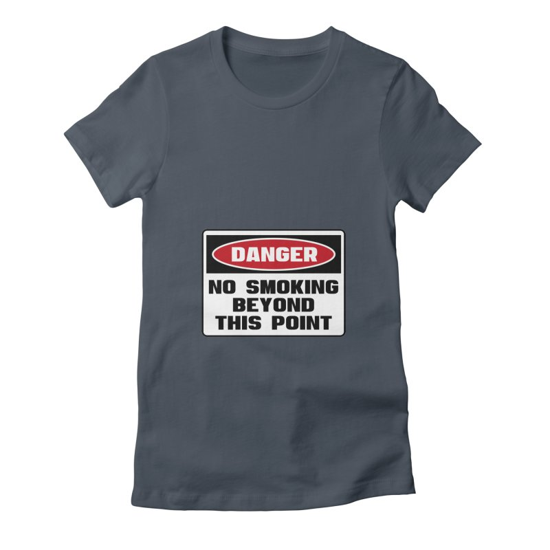 Safety First DANGER! NO SMOKING BEYOND THIS POINT by Danger!Danger!™ Women's T-Shirt by 3rd World Man