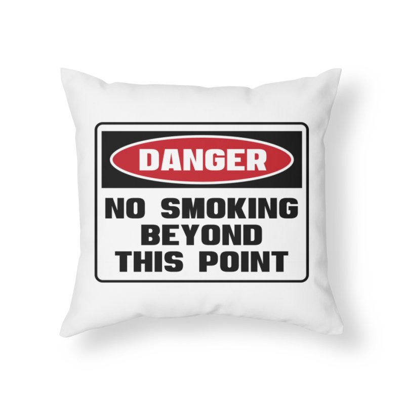 Safety First DANGER! NO SMOKING BEYOND THIS POINT by Danger!Danger!™ Home Throw Pillow by 3rd World Man