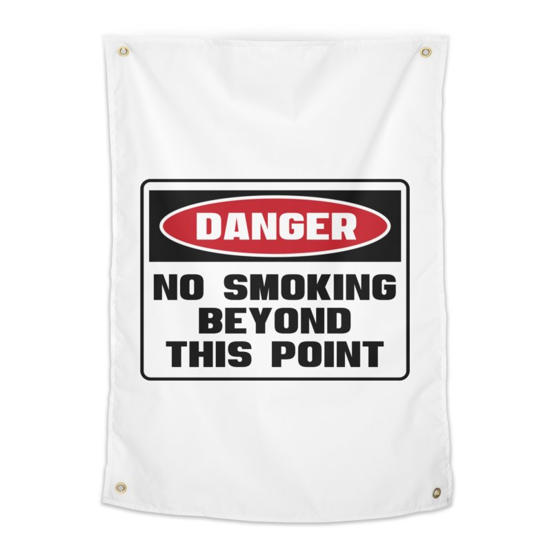 Safety First DANGER! NO SMOKING BEYOND THIS POINT by Danger!Danger!™ Home Tapestry by 3rd World Man