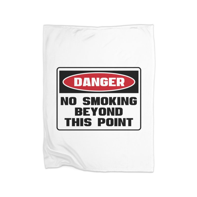 Safety First DANGER! NO SMOKING BEYOND THIS POINT by Danger!Danger!™ Home Fleece Blanket Blanket by 3rd World Man