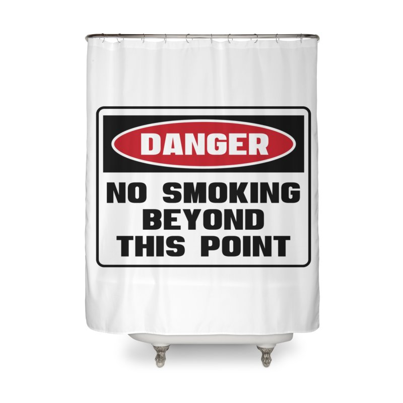 Safety First DANGER! NO SMOKING BEYOND THIS POINT by Danger!Danger!™ Home Shower Curtain by 3rd World Man