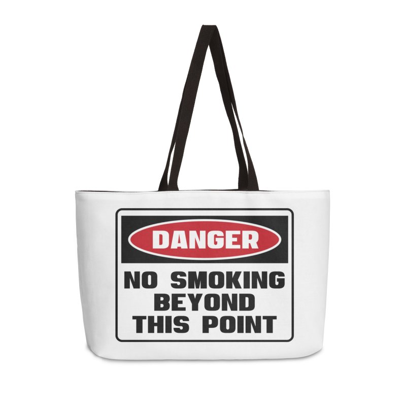 Safety First DANGER! NO SMOKING BEYOND THIS POINT by Danger!Danger!™ Accessories Weekender Bag Bag by 3rd World Man