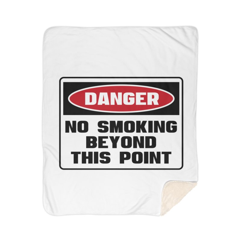 Safety First DANGER! NO SMOKING BEYOND THIS POINT by Danger!Danger!™ Home Sherpa Blanket Blanket by 3rd World Man