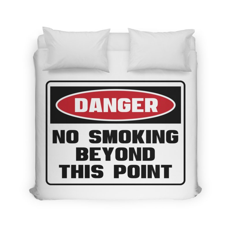 Safety First DANGER! NO SMOKING BEYOND THIS POINT by Danger!Danger!™ Home Duvet by 3rd World Man