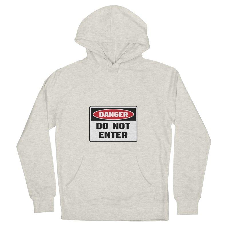 Safety First DANGER! DO NOT ENTER by Danger!Danger!™ Women's Pullover Hoody by 3rd World Man